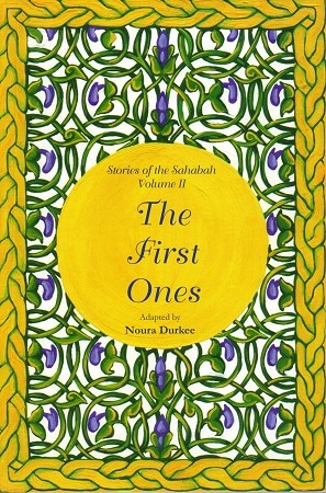 The First Ones- Stories of the Sahabah (Vol. 2)