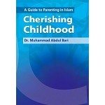 Cherishing Childhood (A Guide to Parenting in Islam)