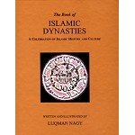 The Book of Islamic Dynasties: A Celebration of Islamic History and Culture [Luqman Nagy]