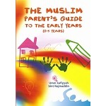 The Muslim Parent's Guide to the Early Years (0-5 Years Old)