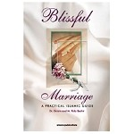 Blissful Marriage: A Practical Islamic Guide [Dr. Ekram and M. Rida Beshir]