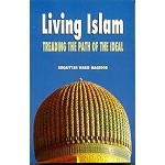 Living Islam Treading the Path of Ideal [Ruqayyah Waris Maqsood]