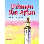 Uthman Ibn Affan: The Third Caliph of Islam [Sr. Nafees Khan]